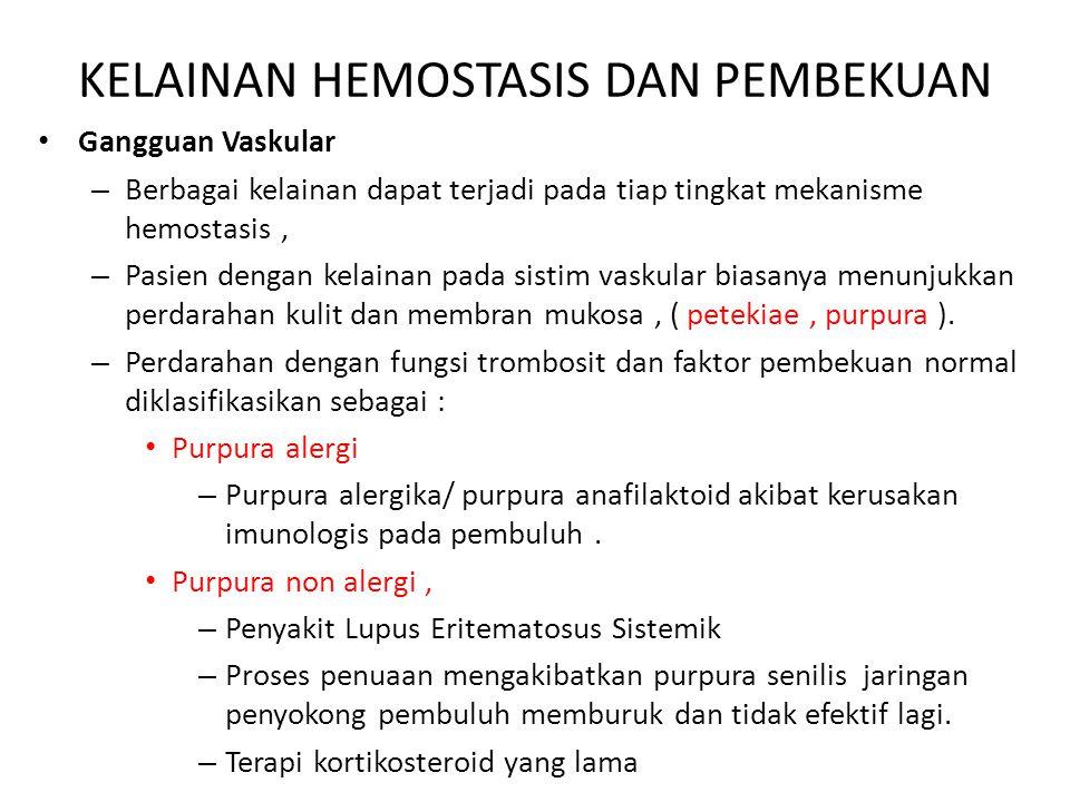KELAINAN HEMOSTASIS DAN PEMBEKUAN Gangguan Vaskular – Berbagai kelainan dapat terjadi pada tiap tingkat mekanisme hemostasis, – Pasien dengan kelainan
