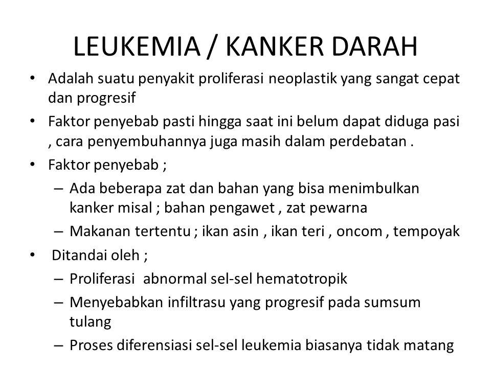 LEUKEMIA / KANKER DARAH Adalah suatu penyakit proliferasi neoplastik yang sangat cepat dan progresif Faktor penyebab pasti hingga saat ini belum dapat