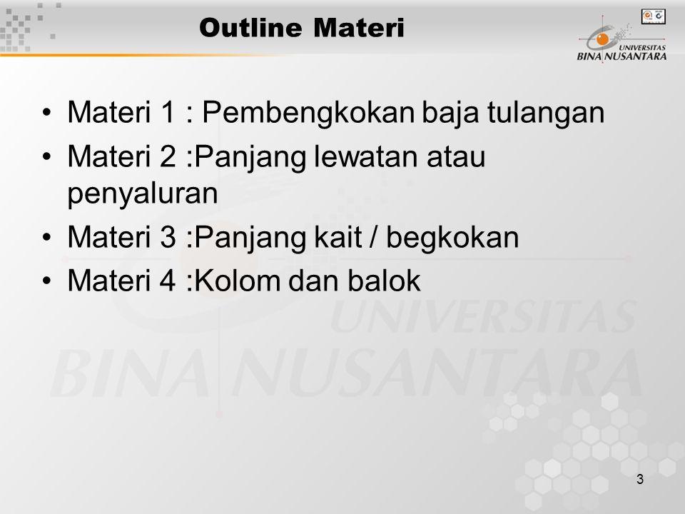 3 Outline Materi Materi 1 : Pembengkokan baja tulangan Materi 2 :Panjang lewatan atau penyaluran Materi 3 :Panjang kait / begkokan Materi 4 :Kolom dan