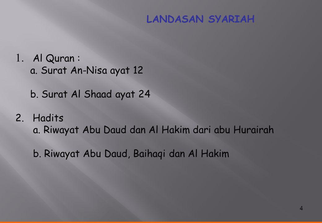 4 LANDASAN SYARIAH 1. Al Quran : a. Surat An-Nisa ayat 12 b. Surat Al Shaad ayat 24 2. Hadits a. Riwayat Abu Daud dan Al Hakim dari abu Hurairah b. Ri