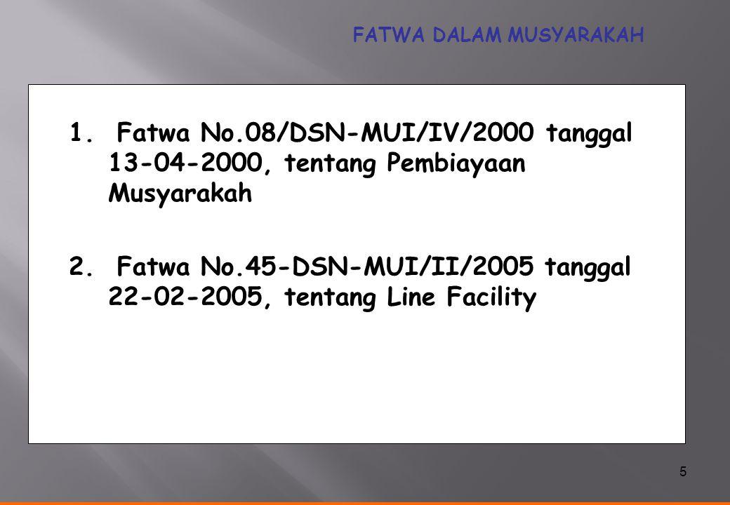 5 FATWA DALAM MUSYARAKAH 1. Fatwa No.08/DSN-MUI/IV/2000 tanggal 13-04-2000, tentang Pembiayaan Musyarakah 2. Fatwa No.45-DSN-MUI/II/2005 tanggal 22-02