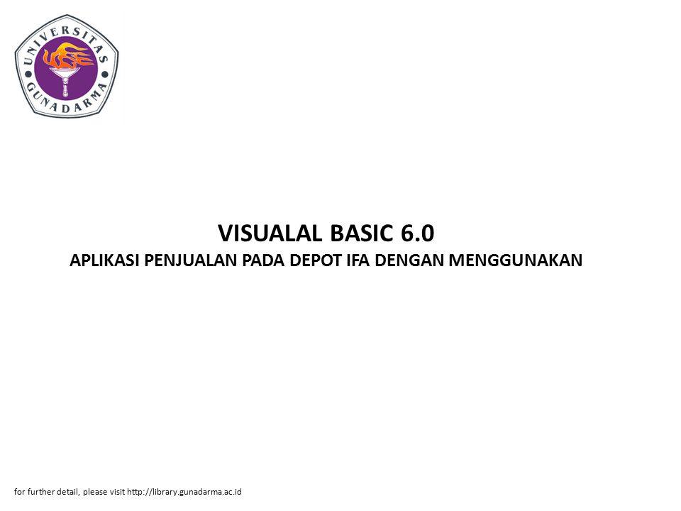 VISUALAL BASIC 6.0 APLIKASI PENJUALAN PADA DEPOT IFA DENGAN MENGGUNAKAN for further detail, please visit http://library.gunadarma.ac.id