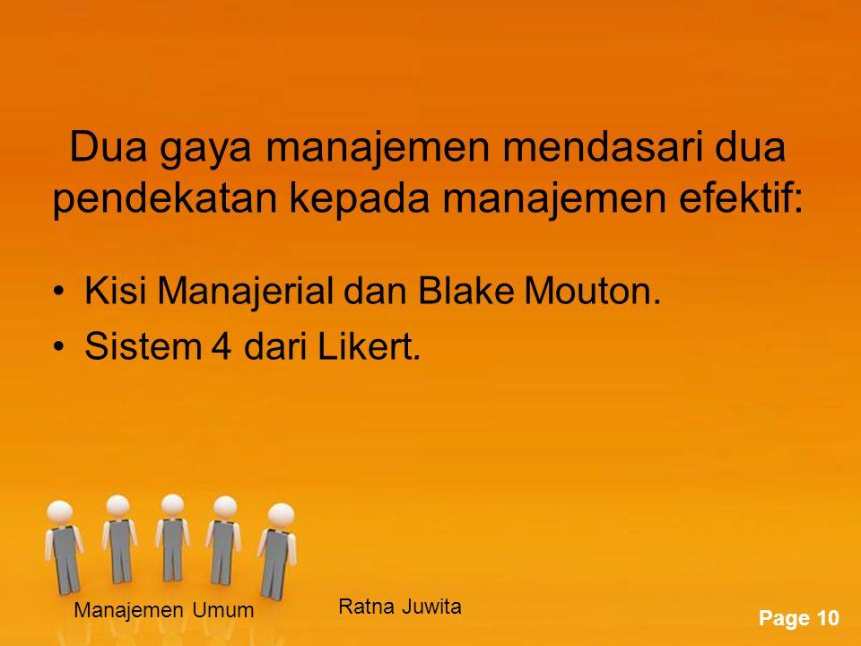 Page 10 Dua gaya manajemen mendasari dua pendekatan kepada manajemen efektif: Kisi Manajerial dan Blake Mouton.