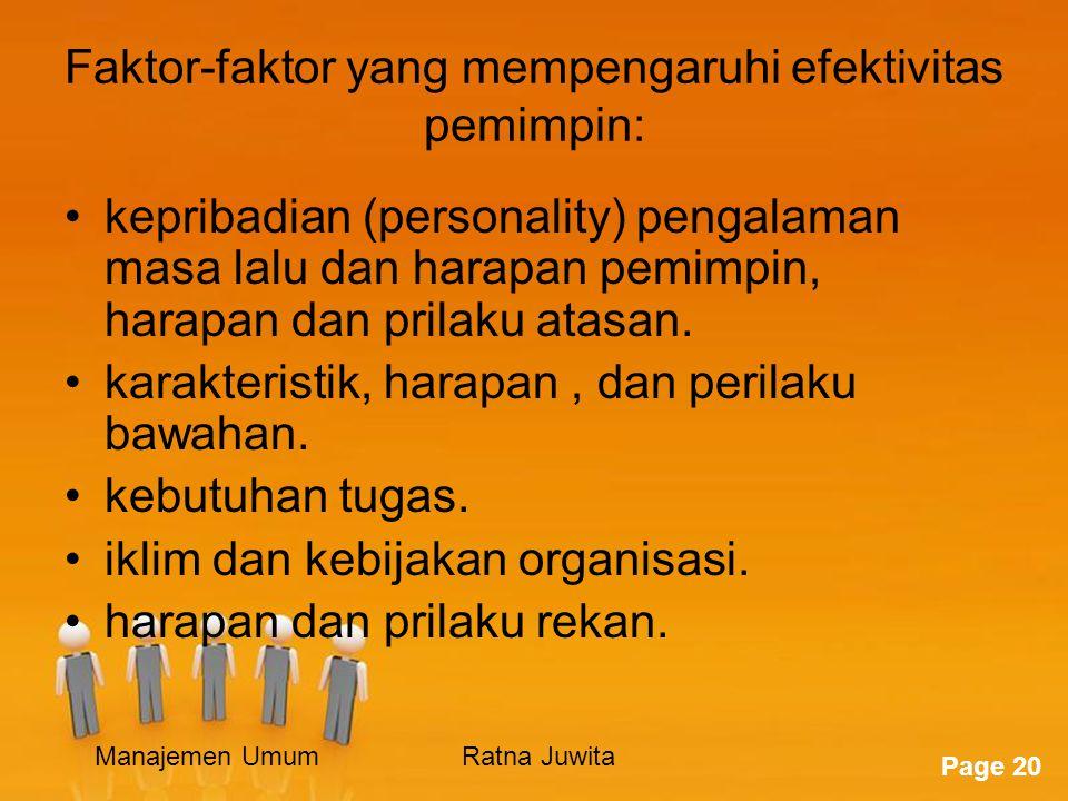 Page 20 Faktor-faktor yang mempengaruhi efektivitas pemimpin: kepribadian (personality) pengalaman masa lalu dan harapan pemimpin, harapan dan prilaku atasan.