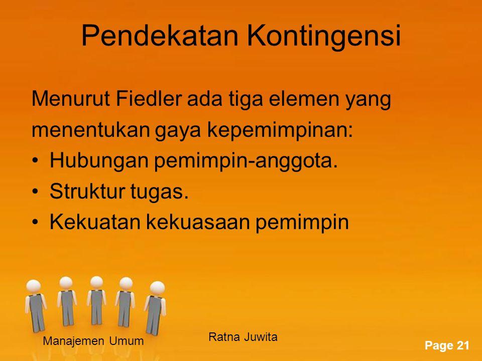 Page 21 Pendekatan Kontingensi Menurut Fiedler ada tiga elemen yang menentukan gaya kepemimpinan: Hubungan pemimpin-anggota.
