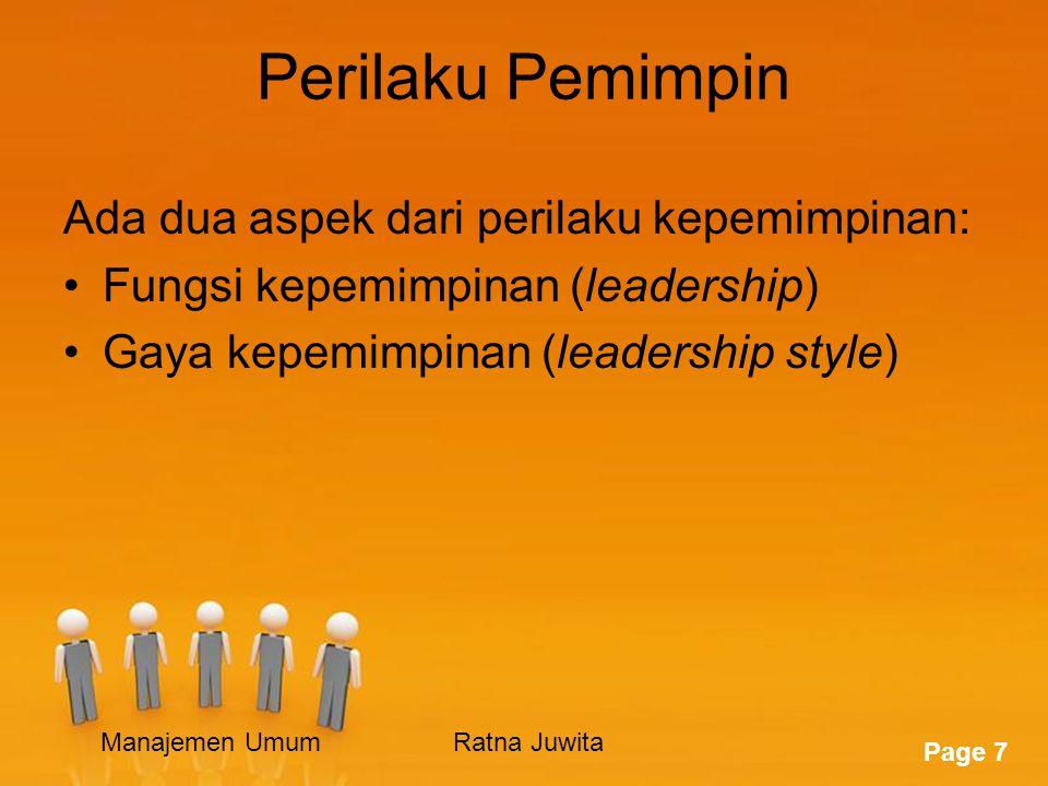Page 7 Perilaku Pemimpin Ada dua aspek dari perilaku kepemimpinan: Fungsi kepemimpinan (leadership) Gaya kepemimpinan (leadership style) Manajemen UmumRatna Juwita