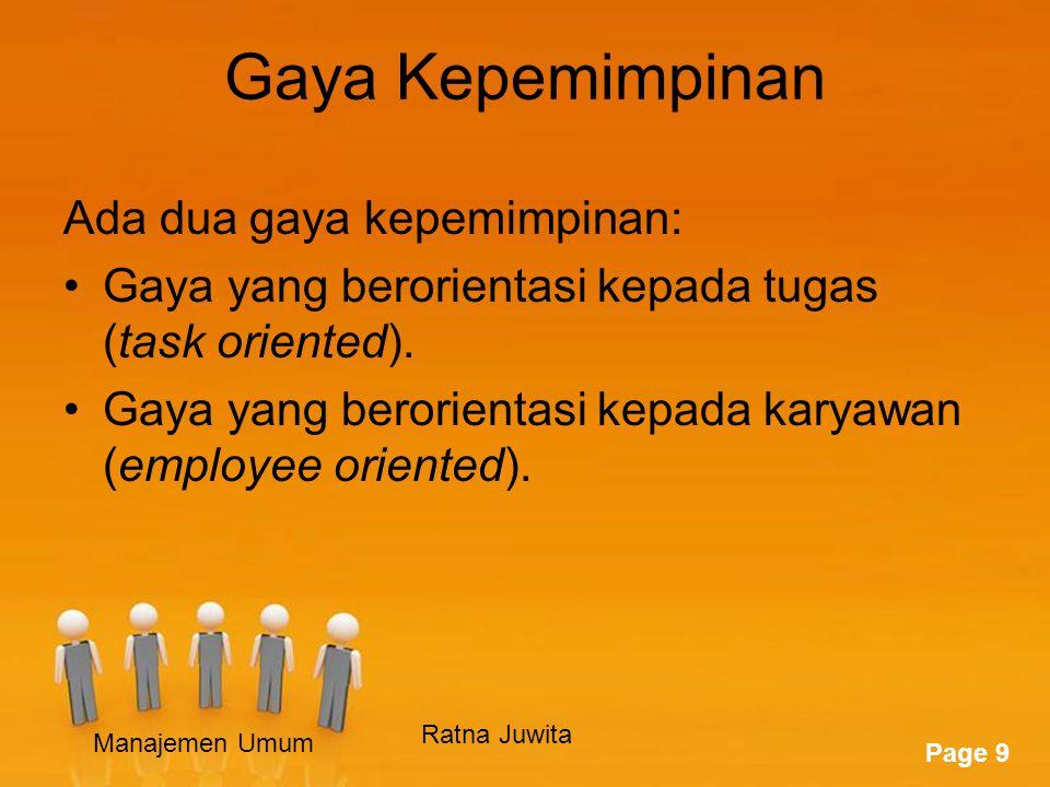 Page 9 Gaya Kepemimpinan Ada dua gaya kepemimpinan: Gaya yang berorientasi kepada tugas (task oriented).