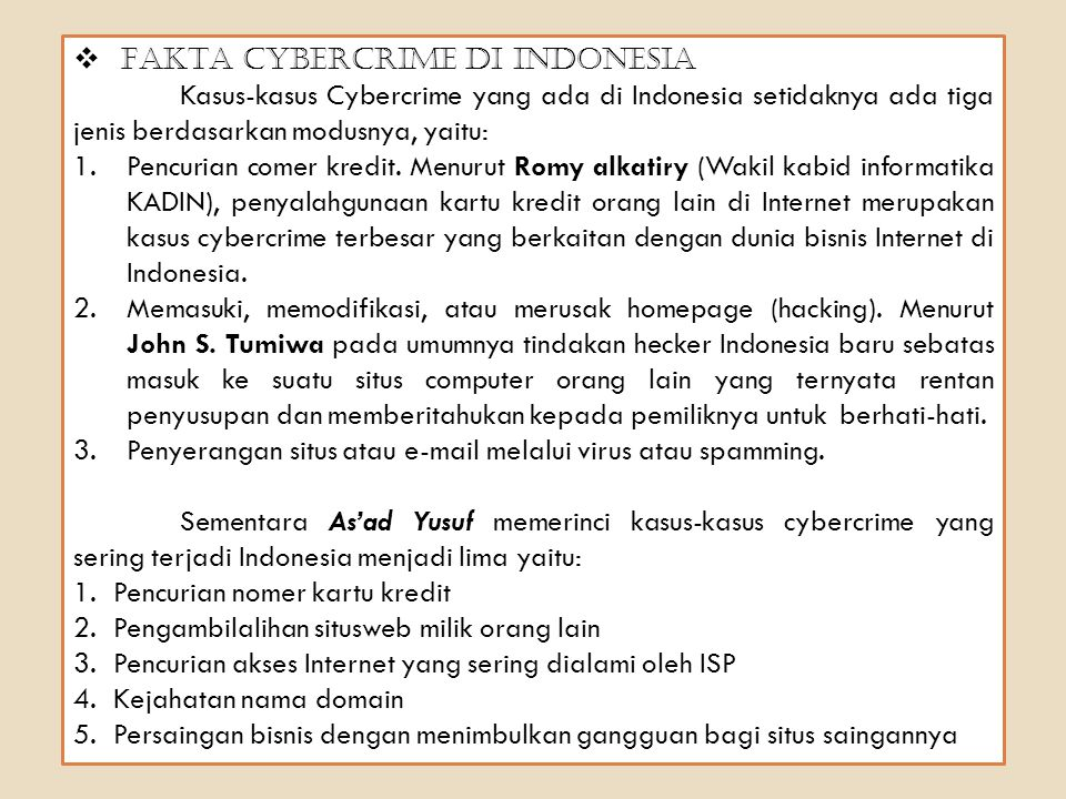  FAKTA CYBERCRIME DI INDONESIA Kasus-kasus Cybercrime yang ada di Indonesia setidaknya ada tiga jenis berdasarkan modusnya, yaitu: 1.Pencurian comer