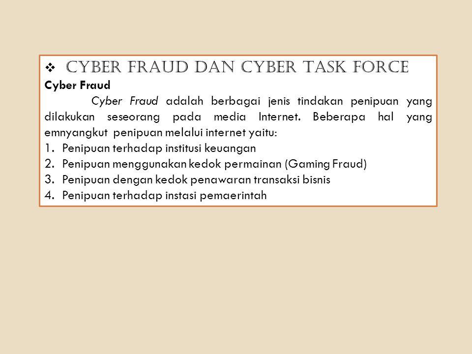  Cyber Fraud dan Cyber Task Force Cyber Fraud Cyber Fraud adalah berbagai jenis tindakan penipuan yang dilakukan seseorang pada media Internet. Beber