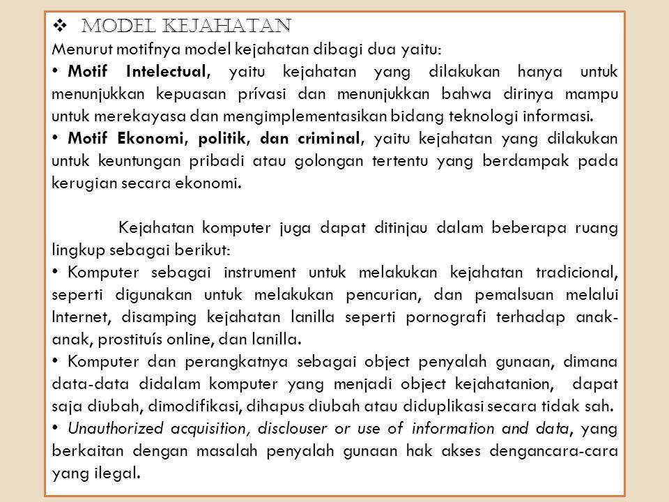  MODEL KEJAHATAN Menurut motifnya model kejahatan dibagi dua yaitu: Motif Intelectual, yaitu kejahatan yang dilakukan hanya untuk menunjukkan kepuasa