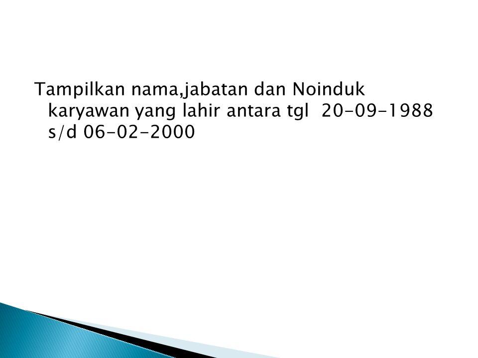 Tampilkan nama,jabatan dan Noinduk karyawan yang lahir antara tgl 20-09-1988 s/d 06-02-2000