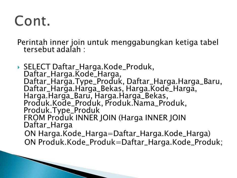 Perintah inner join untuk menggabungkan ketiga tabel tersebut adalah :  SELECT Daftar_Harga.Kode_Produk, Daftar_Harga.Kode_Harga, Daftar_Harga.Type_P