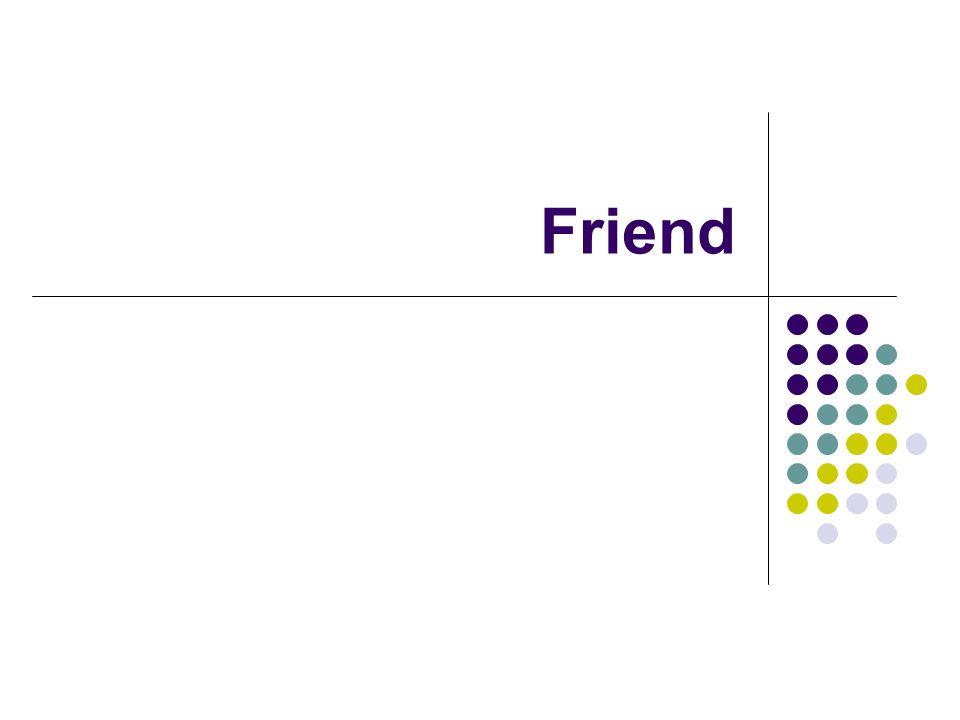 Adalah fungsi bukan anggota kelas yg dapat mengakses anggota kelas.