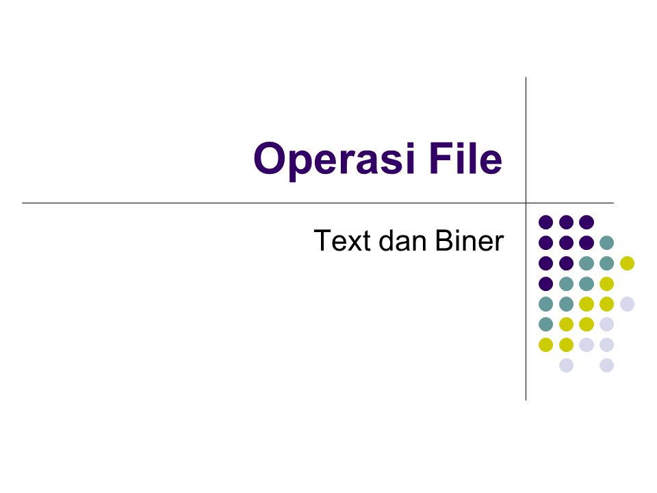 Operasi Dasar Membuka atau mengaktifkan file Melaksanakan pemrosesan file Menutup file
