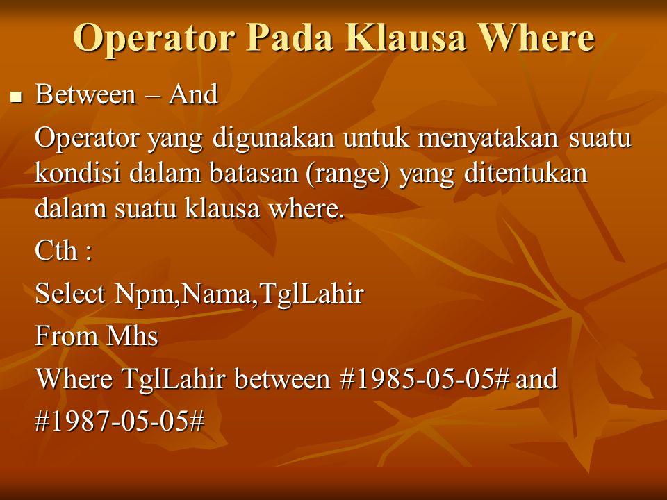 Operator Pada Klausa Where Between – And Between – And Operator yang digunakan untuk menyatakan suatu kondisi dalam batasan (range) yang ditentukan dalam suatu klausa where.