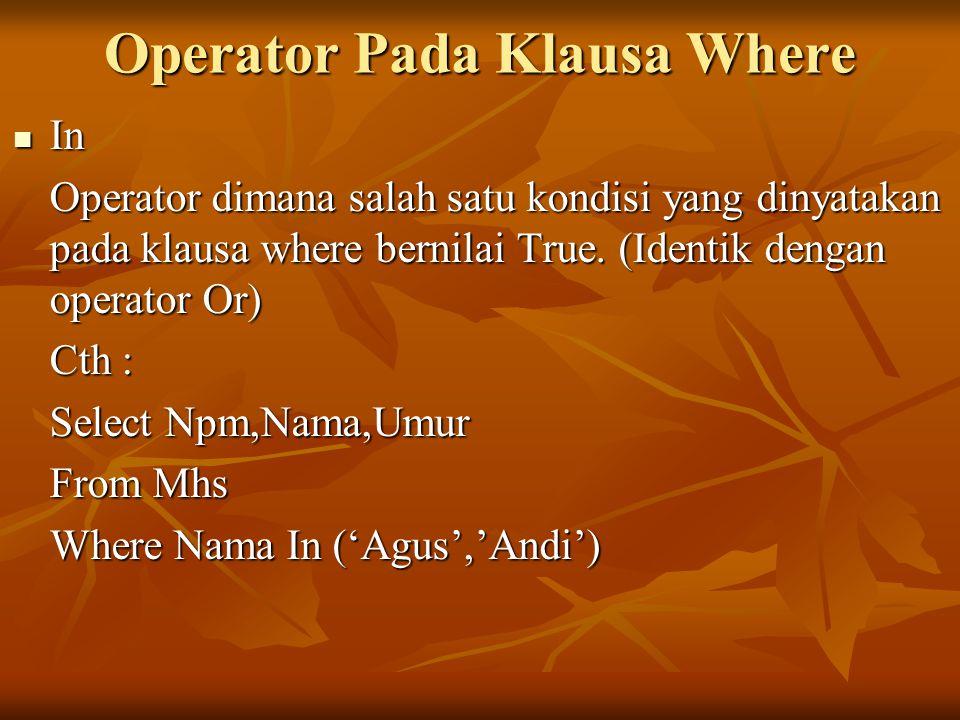 Operator Pada Klausa Where In In Operator dimana salah satu kondisi yang dinyatakan pada klausa where bernilai True. (Identik dengan operator Or) Cth