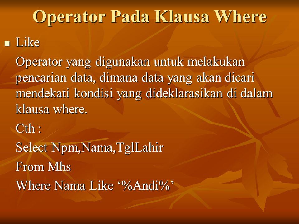 Operator Pada Klausa Where Like Like Operator yang digunakan untuk melakukan pencarian data, dimana data yang akan dicari mendekati kondisi yang didek