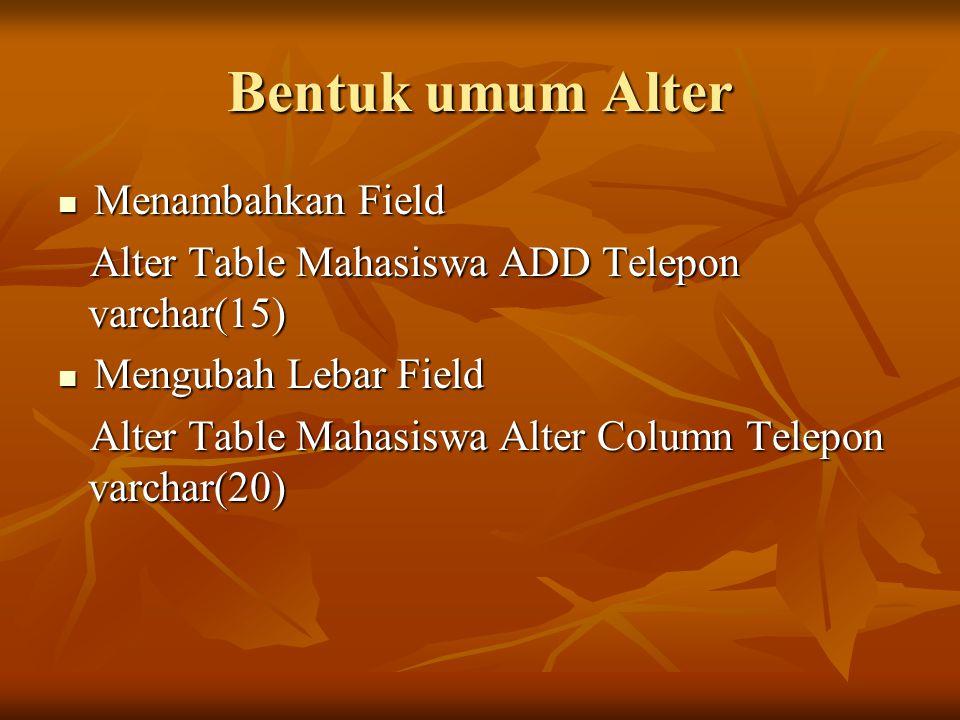 Bentuk umum Alter Menambahkan Field Menambahkan Field Alter Table Mahasiswa ADD Telepon varchar(15) Alter Table Mahasiswa ADD Telepon varchar(15) Meng