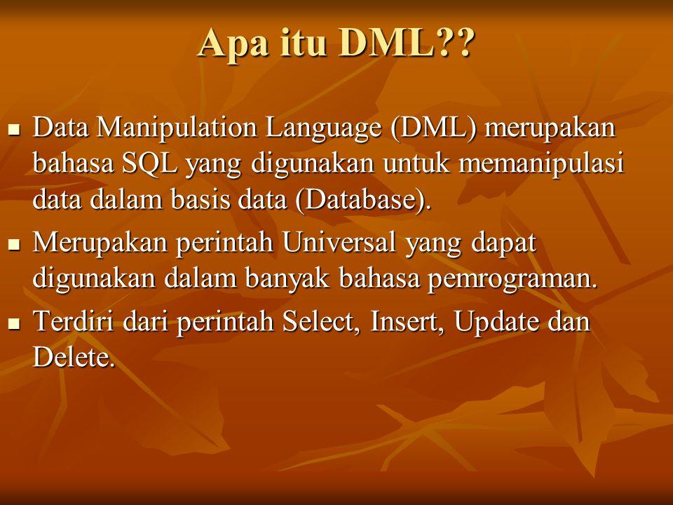 Apa itu DML?? Data Manipulation Language (DML) merupakan bahasa SQL yang digunakan untuk memanipulasi data dalam basis data (Database). Data Manipulat