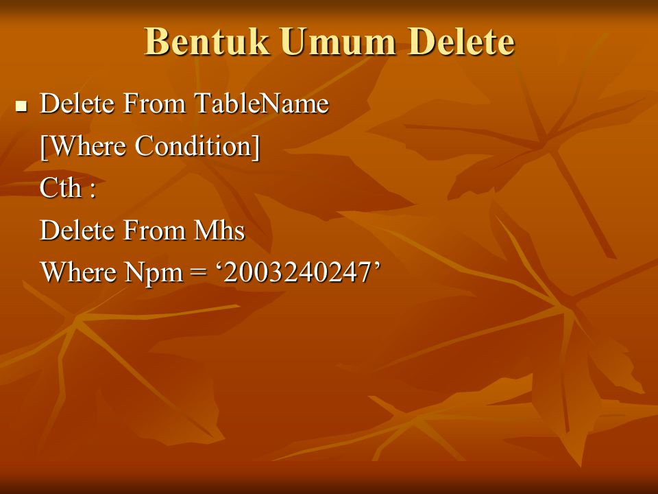 Bentuk Umum Select Select [All | Distinct] Field(s) From Table(s) [Where Condition] [Group By Field(s)] [Order By Field(s) [Asc | Desc]] Cth : - Select * From Mhs Where Npm = '2003240247' - Select Npm,Nama From Mhs From Mhs Where Npm = '2003240247' Where Npm = '2003240247'