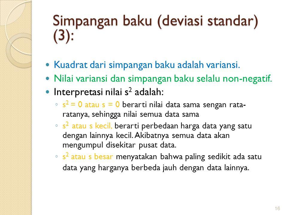 Kuadrat dari simpangan baku adalah variansi. Nilai variansi dan simpangan baku selalu non-negatif. Interpretasi nilai s 2 adalah: ◦ s 2 = 0 atau s = 0