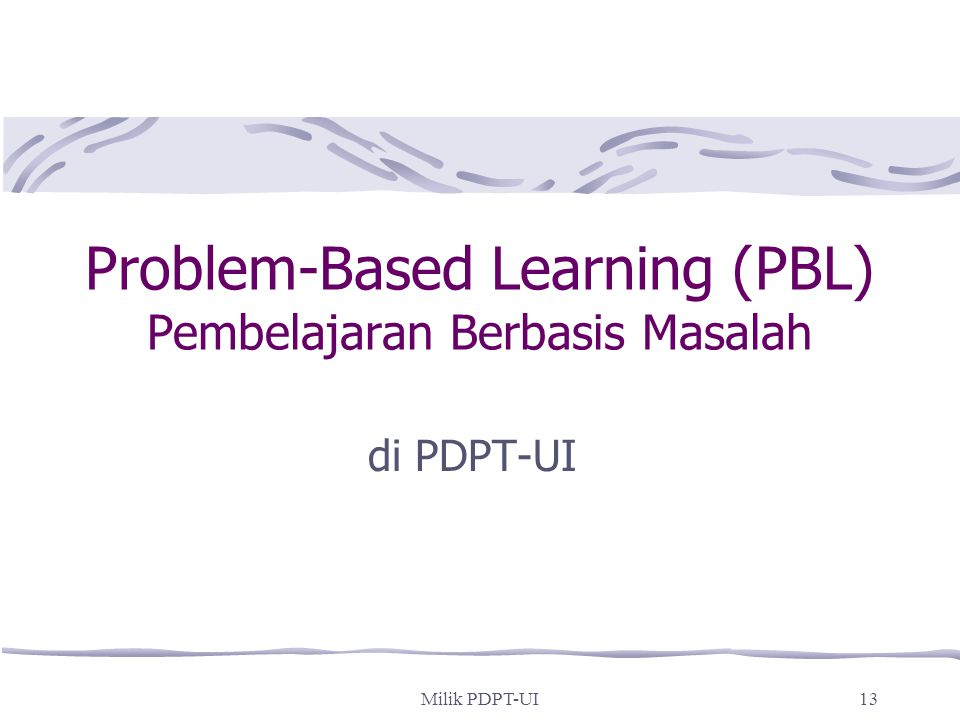 Milik PDPT-UI12 Student (learner) – Centered Learning Definition: (National Center for Research on Teacher Learning. 1999) Student-centered learning (