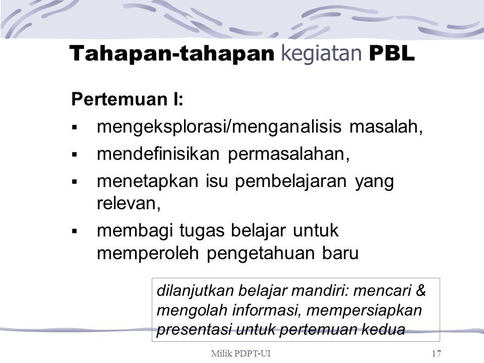 Milik PDPT-UI16 Melalui PBL…. dalam kelompok kecil, mahasiswa bekerja sama untuk menyelesaikan masalah  Proses pembelajaran akan lebih efektif mening