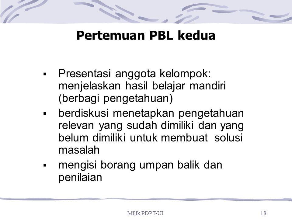 Milik PDPT-UI17 Tahapan-tahapan kegiatan PBL Pertemuan I:  mengeksplorasi/menganalisis masalah,  mendefinisikan permasalahan,  menetapkan isu pembe