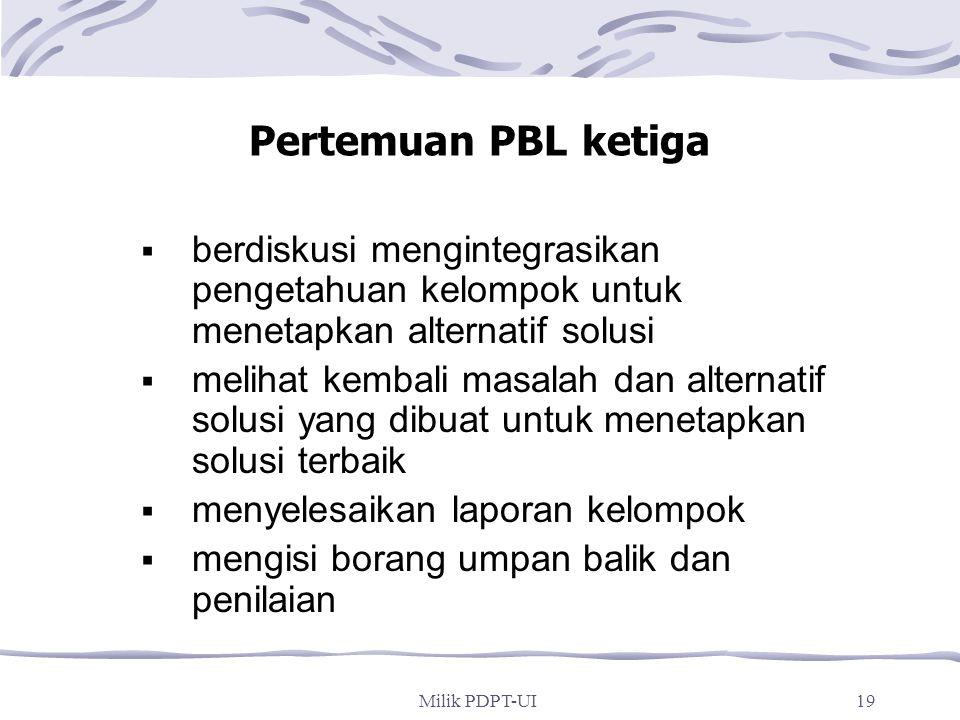 Milik PDPT-UI18 Pertemuan PBL kedua  Presentasi anggota kelompok: menjelaskan hasil belajar mandiri (berbagi pengetahuan)  berdiskusi menetapkan pen