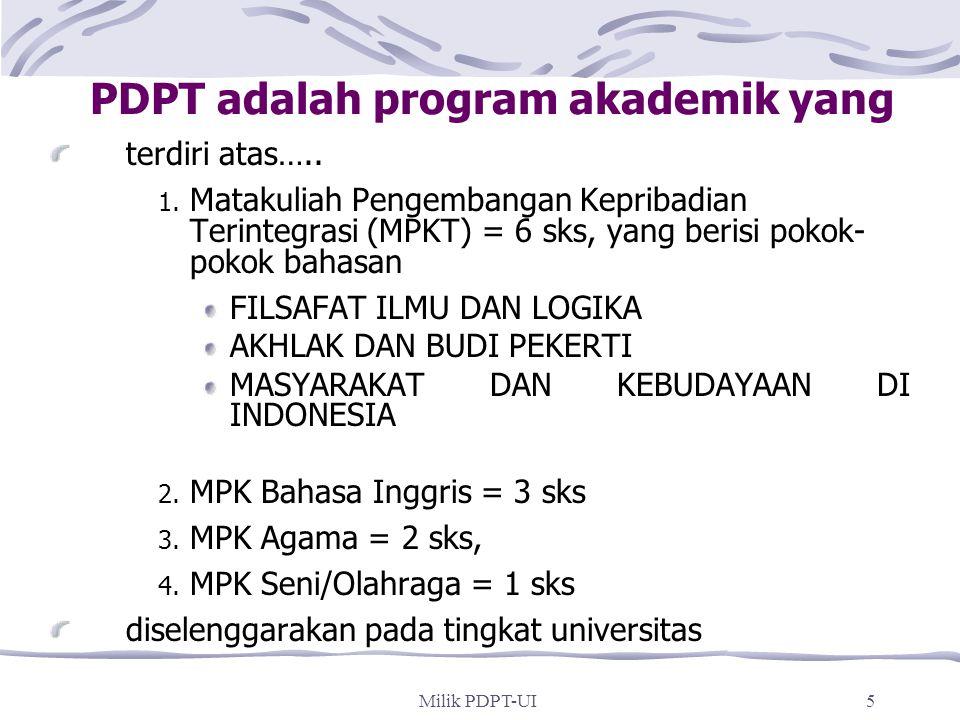 Milik PDPT-UI4 Tujuan Utama PDPT-UI Mahasiswa baru UI memiliki pengetahuan dan pengalaman dasar untuk mengembangkan berbagai kecakapan, termasuk kecak