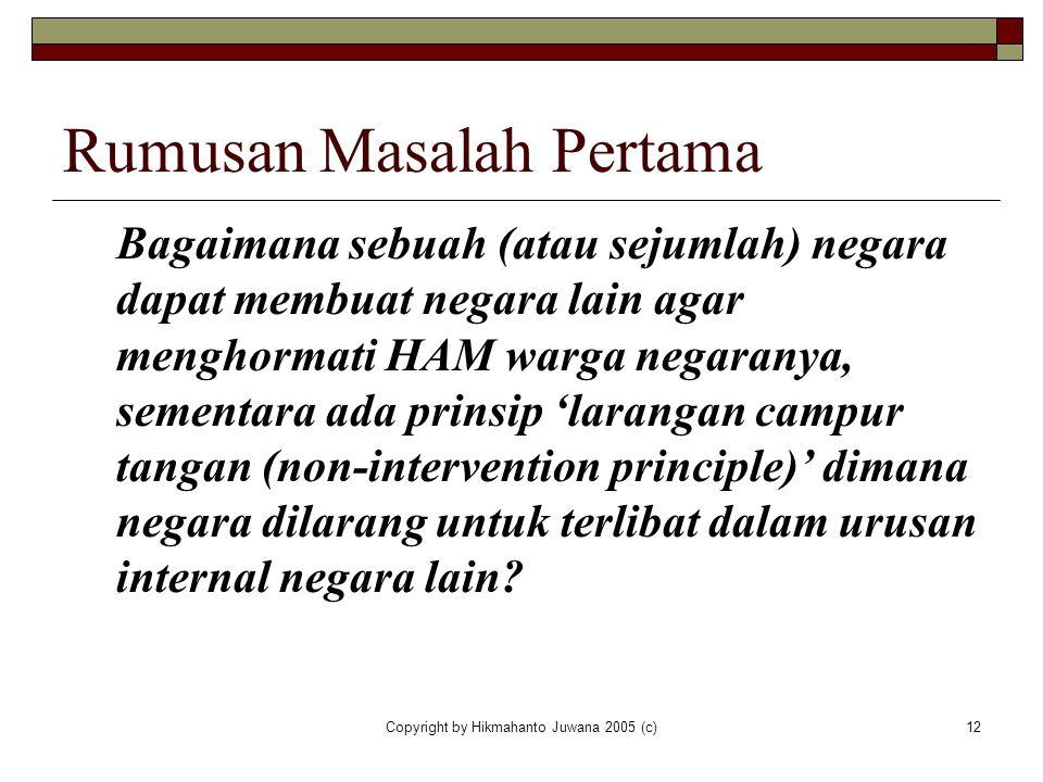 Copyright by Hikmahanto Juwana 2005 (c)12 Rumusan Masalah Pertama Bagaimana sebuah (atau sejumlah) negara dapat membuat negara lain agar menghormati H