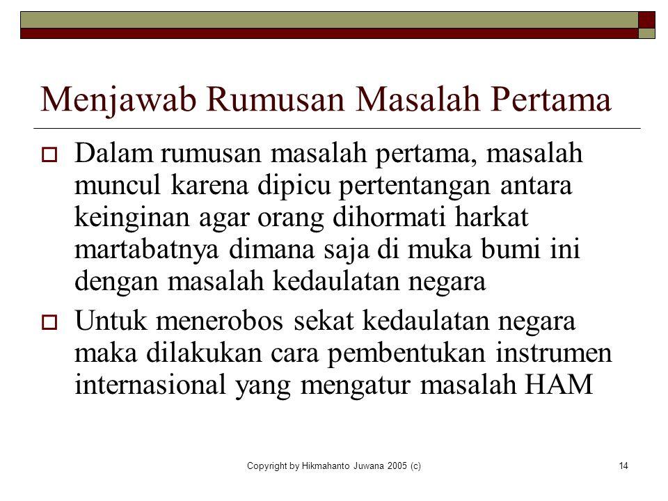 Copyright by Hikmahanto Juwana 2005 (c)14 Menjawab Rumusan Masalah Pertama  Dalam rumusan masalah pertama, masalah muncul karena dipicu pertentangan