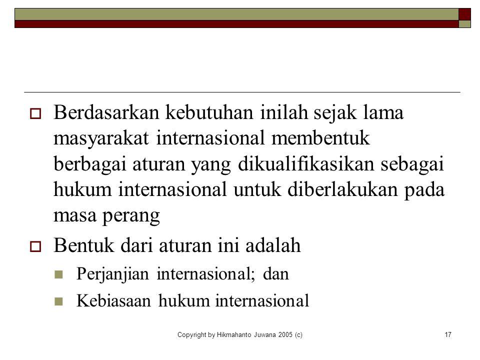 Copyright by Hikmahanto Juwana 2005 (c)17  Berdasarkan kebutuhan inilah sejak lama masyarakat internasional membentuk berbagai aturan yang dikualifik