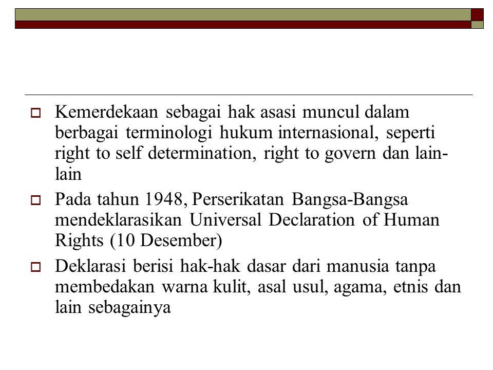  Kemerdekaan sebagai hak asasi muncul dalam berbagai terminologi hukum internasional, seperti right to self determination, right to govern dan lain-