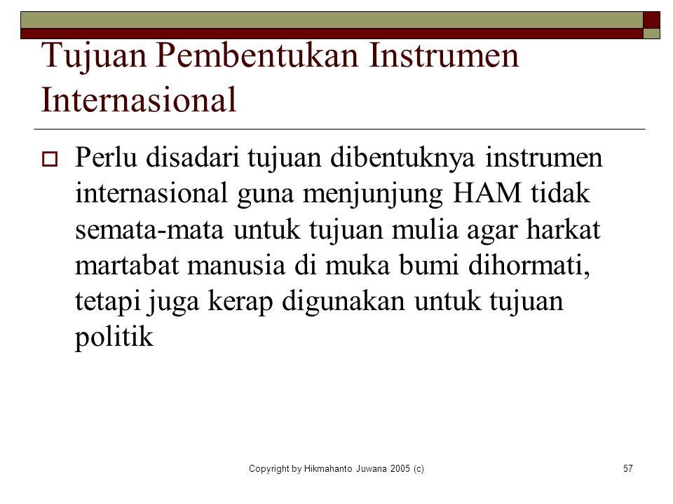 Copyright by Hikmahanto Juwana 2005 (c)57 Tujuan Pembentukan Instrumen Internasional  Perlu disadari tujuan dibentuknya instrumen internasional guna