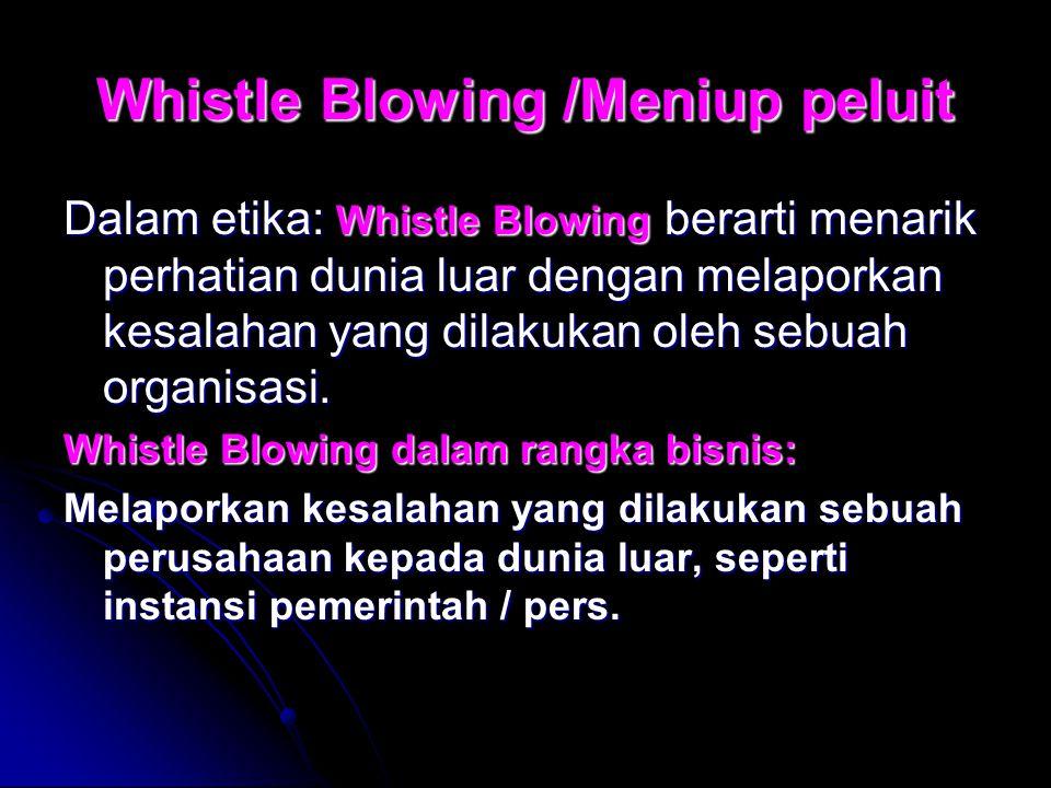 Whistle Blowing /Meniup peluit Dalam etika: Whistle Blowing berarti menarik perhatian dunia luar dengan melaporkan kesalahan yang dilakukan oleh sebua