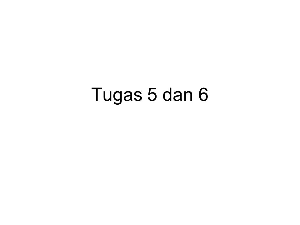 Tugas 5 dan 6