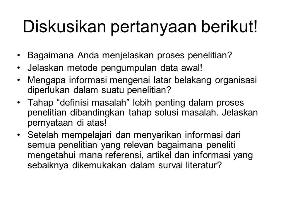 Diskusikan pertanyaan berikut! Bagaimana Anda menjelaskan proses penelitian? Jelaskan metode pengumpulan data awal! Mengapa informasi mengenai latar b