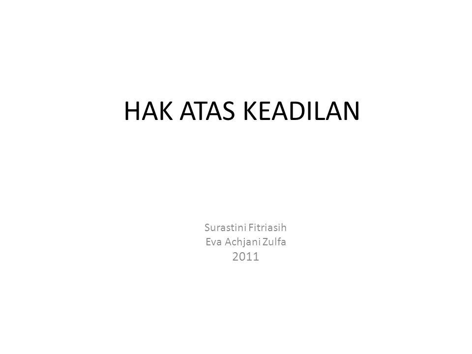 HAK ATAS KEADILAN Surastini Fitriasih Eva Achjani Zulfa 2011