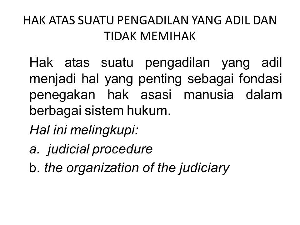 HAK ATAS SUATU PENGADILAN YANG ADIL DAN TIDAK MEMIHAK Hak atas suatu pengadilan yang adil menjadi hal yang penting sebagai fondasi penegakan hak asasi manusia dalam berbagai sistem hukum.