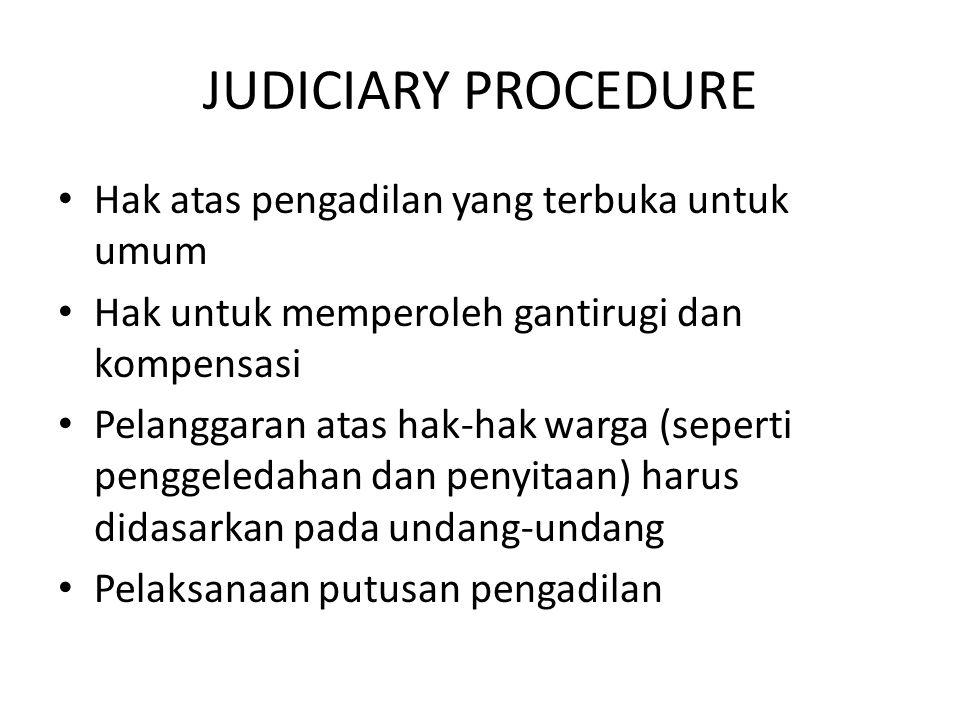 JUDICIARY PROCEDURE Hak atas pengadilan yang terbuka untuk umum Hak untuk memperoleh gantirugi dan kompensasi Pelanggaran atas hak-hak warga (seperti