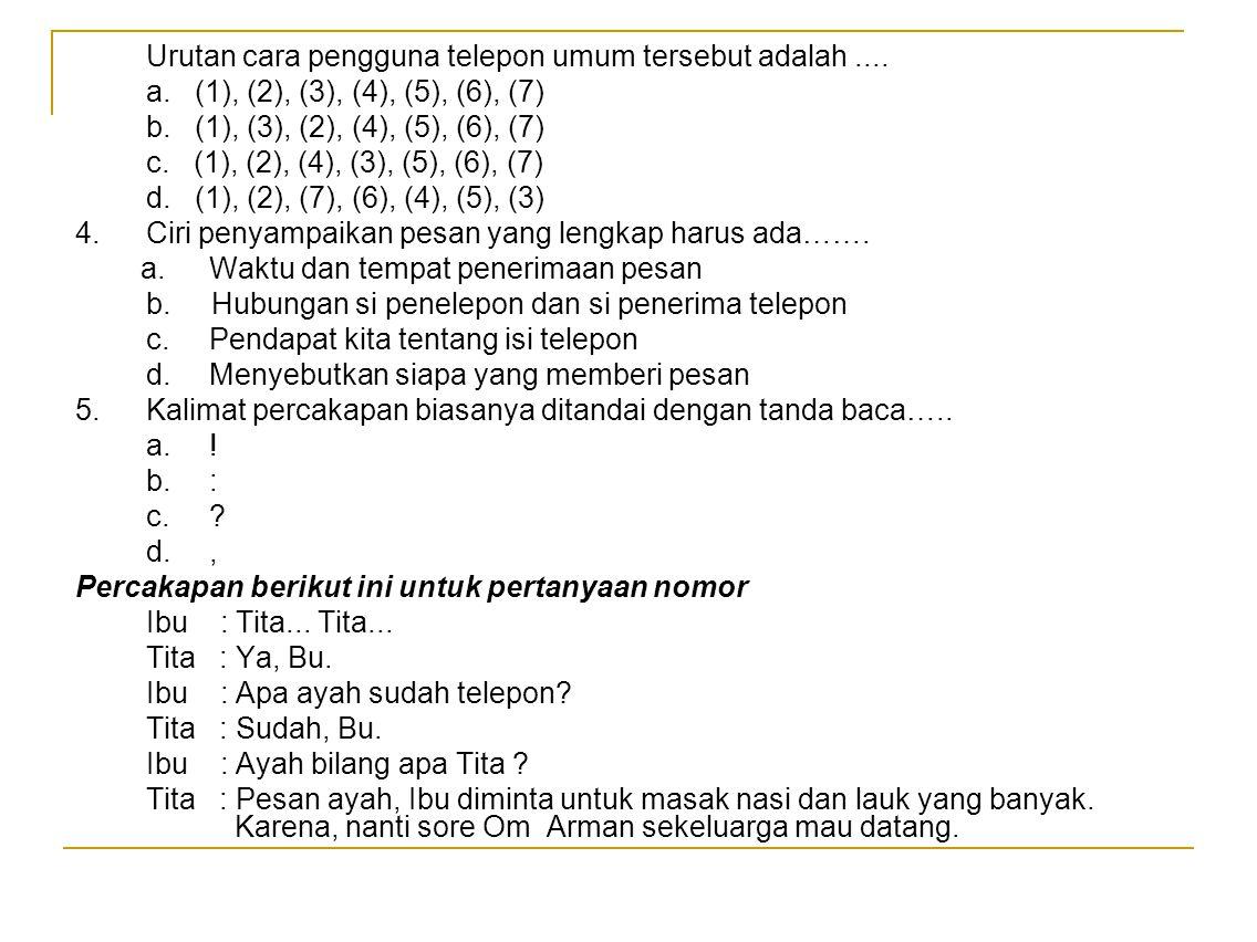 Urutan cara pengguna telepon umum tersebut adalah.... a. (1), (2), (3), (4), (5), (6), (7) b. (1), (3), (2), (4), (5), (6), (7) c. (1), (2), (4), (3),