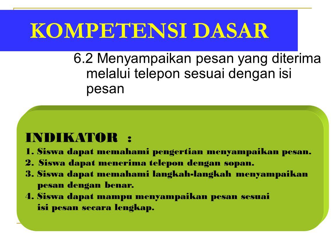 KOMPETENSI DASAR 6.2 Menyampaikan pesan yang diterima melalui telepon sesuai dengan isi pesan INDIKATOR : 1. Siswa dapat memahami pengertian menyampai