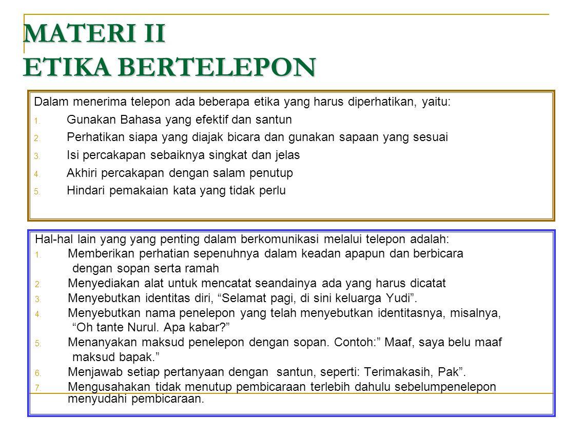 MATERI II ETIKA BERTELEPON Hal-hal lain yang yang penting dalam berkomunikasi melalui telepon adalah: 1. Memberikan perhatian sepenuhnya dalam keadan