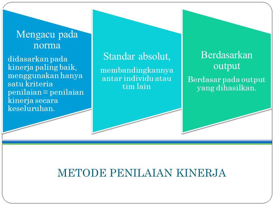 METODE PENILAIAN KINERJA Mengacu pada norma didasarkan pada kinerja paling baik, menggunakan hanya satu kriteria penilaian = penilaian kinerja secara