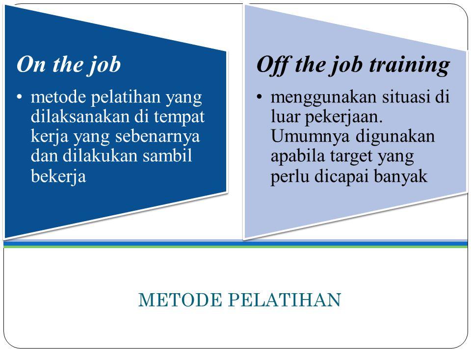 METODE PELATIHAN On the job metode pelatihan yang dilaksanakan di tempat kerja yang sebenarnya dan dilakukan sambil bekerja Off the job training mengg