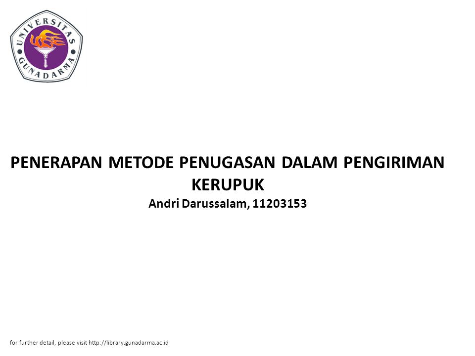 PENERAPAN METODE PENUGASAN DALAM PENGIRIMAN KERUPUK Andri Darussalam, 11203153 for further detail, please visit http://library.gunadarma.ac.id