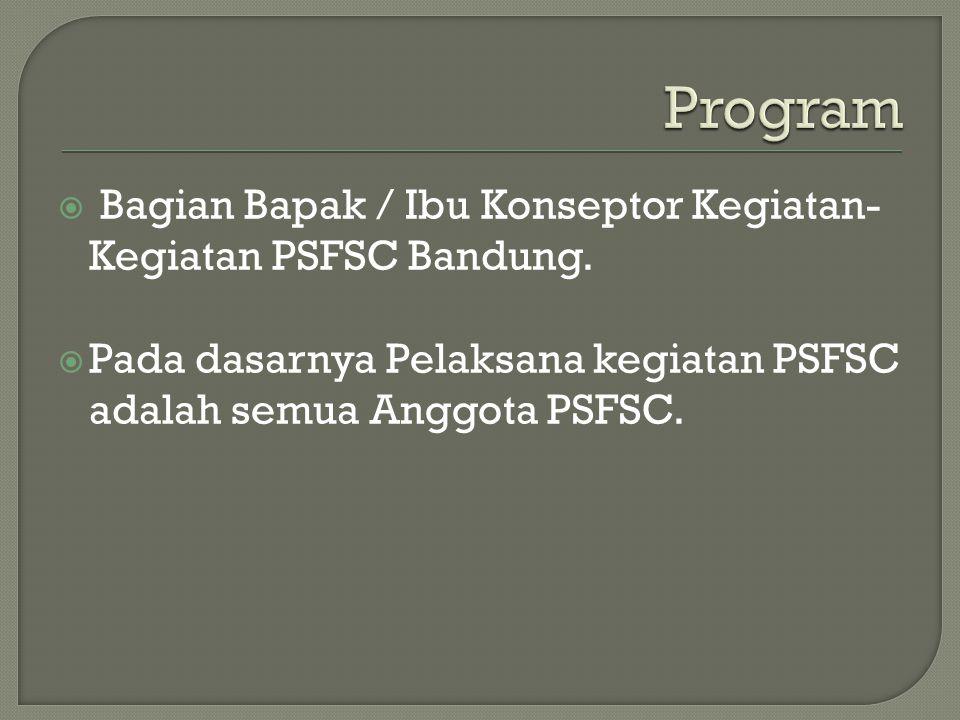  Bagian Bapak / Ibu Konseptor Kegiatan- Kegiatan PSFSC Bandung.