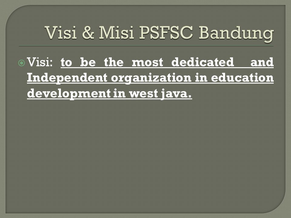  Visi: to be the most dedicated and Independent organization in education development in west java.