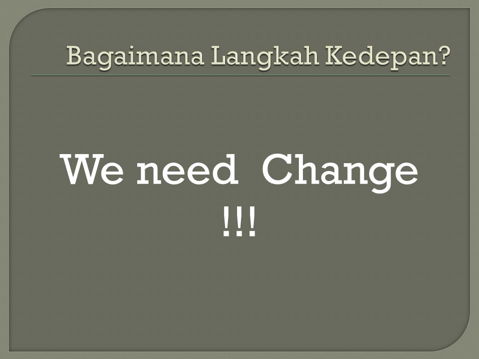 We need Change !!!